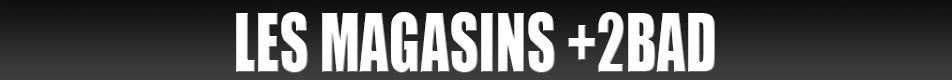 Magasin +2Bad, spécialiste 100% badminton